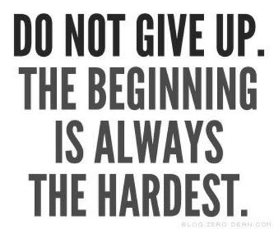 Do Not Give Up The Beginning Is Always The Hardest Inspiring Fascinating Inspirational Quotes About Not Giving Up