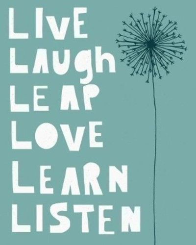 Live Laugh Leap Love Learn Listen Inspiring Quotes And