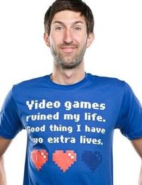 """""""Video games ruined my life. Good thing I have two extra lives."""" $5."""
