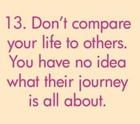 Don't compare your life to others. You have no idea what their journey is all about. #quote