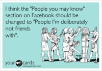 Funny Friendship Ecard: I think the People you may know section on Facebook sh...
