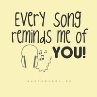 every song reminds me of you!