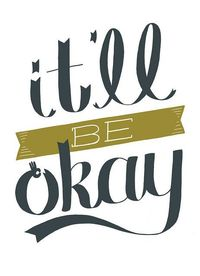 It'll be okay. Good to remember sometimes! :)