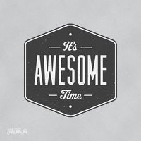 It's Awesome Time.
